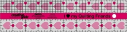 I Love My Quilting Friends Quilt Ruler
